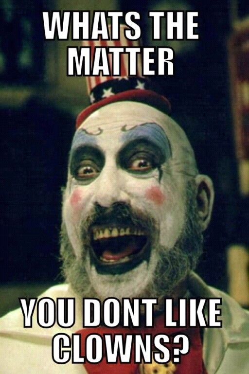 Nope I hate clowns... Scare the shit out of me