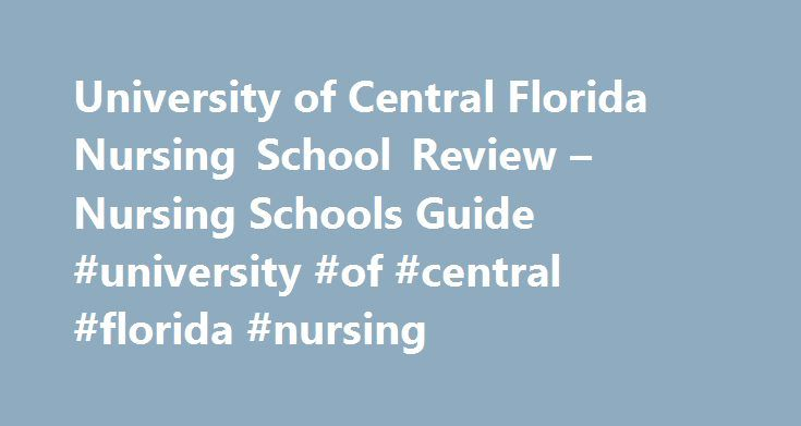 University of Central Florida Nursing School Review – Nursing Schools Guide #university #of #central #florida #nursing http://fort-worth.remmont.com/university-of-central-florida-nursing-school-review-nursing-schools-guide-university-of-central-florida-nursing/  # University of Central Florida Nursing School Review The University of Central Florida (UCF) was established in 1963 as Florida Technological University. Today the campuses serve 11 counties and over 58,000 students. Student life at…