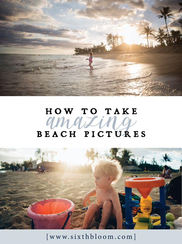 Beach Picture Tips, How to Take Amazing Beach Pictures