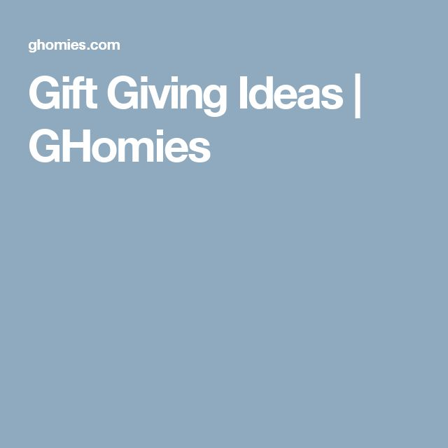 Gift Giving Ideas | GHomies