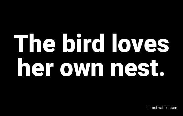 The bird loves her own