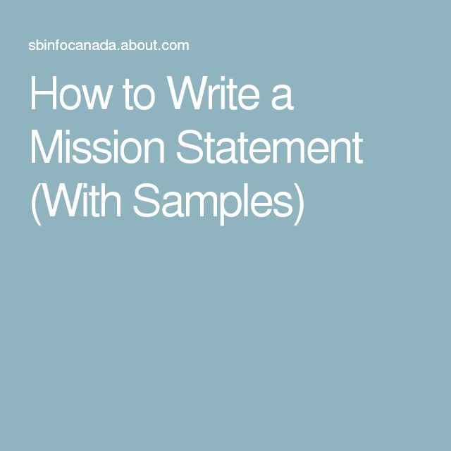 how to write a mission statement Learn how to write one with sample mission statements for inspiration simply put, a mission statement is a written declaration of your business' core purpose this statement can be a single sentence or several, but regardless of length, it should.