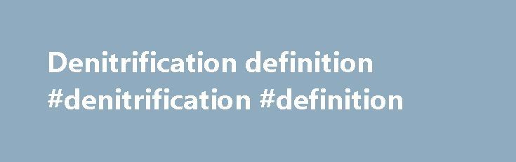 Denitrification definition #denitrification #definition http://liberia.nef2.com/denitrification-definition-denitrification-definition/  # Water-Logging Key Points Waterlogging occurs when roots cannot respire due to excess water in the soil profile. Water does not have to appear on the surface for waterlogging to be a potential problem. Improving drainage from the inundated paddock can decrease the period at which the crop roots are subjected to anaerobic conditions. While raised beds (see…
