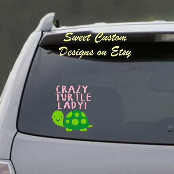 Sweet custom designs loves animals and a little crazy for turtles so celebrate that love with us by this cute crazy turtle lady decal please make sure to