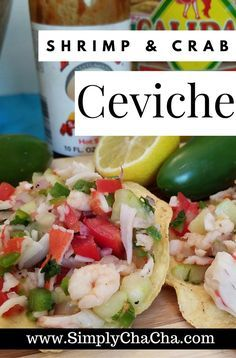 Shrimp & Crab Ceviche INGREDIENTS 1 Medium Red Onion Diced2 Fresh Jalepenos Diced and Seeded3 Roma Tomatos Diced1/2 cup Cilantro Diced2 Cucumbers Peeled and Diced12 oz Salad Shrimp16 oz Crab Diced/Flaked (Imitation crab is OK)1 Cup Lemon Juice Fresh or bottle *approx1 tbsp Salt *approx1 tbsp Lemon Pepper *approx (Lawry's brand is my absolute favorite)1 pkg Tostadas
