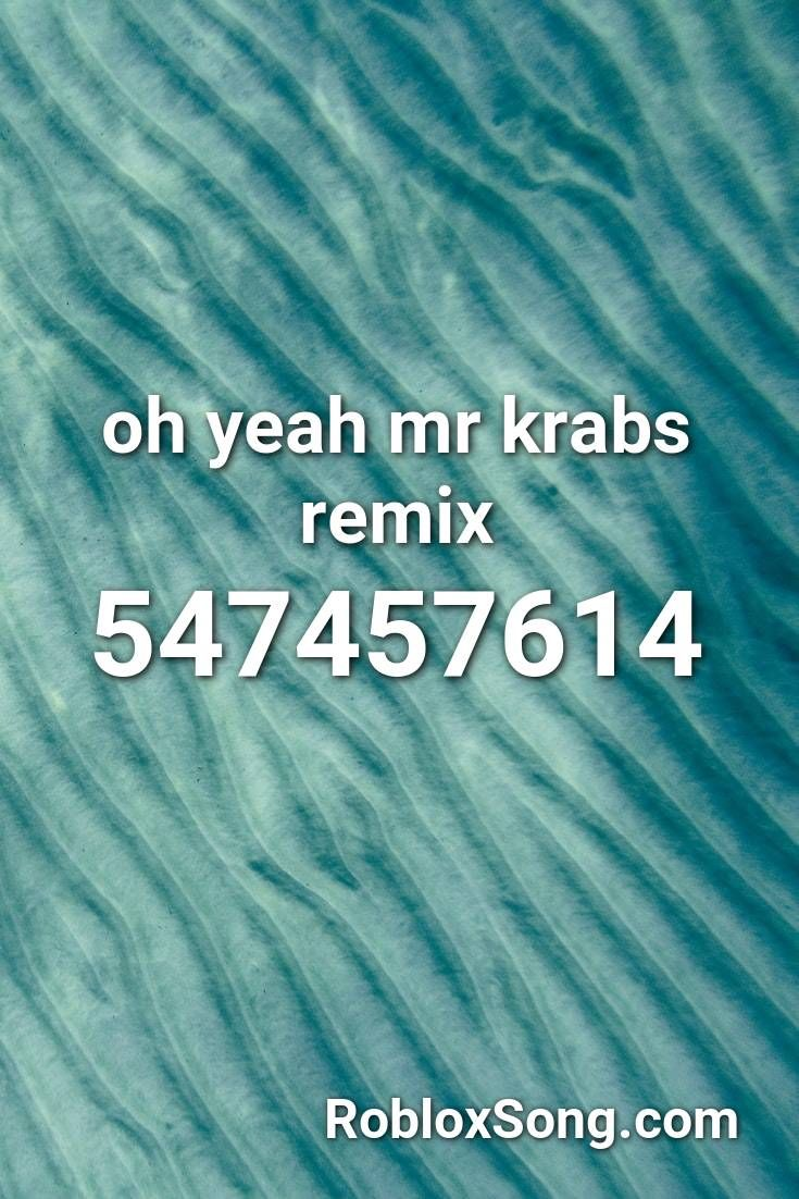 Oh Yeah Mr Krabs Remix Roblox Id Roblox Music Codes Fnaf Song Roblox Songs