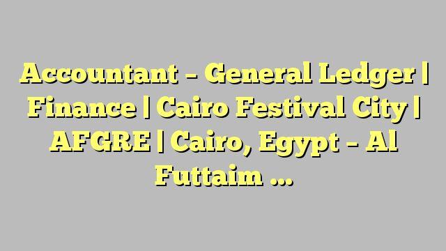 Accountant - General Ledger   Finance   Cairo Festival City   AFGRE   Cairo, Egypt - Al Futtaim Group