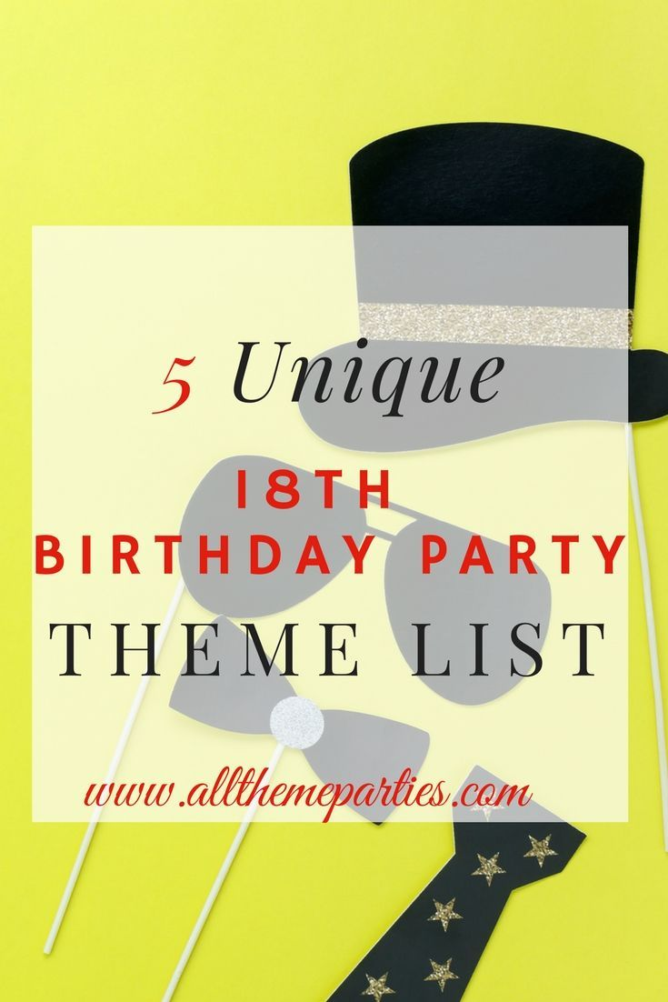 Unique 18th Birthday Party Ideas 18th Birthday Party Themes