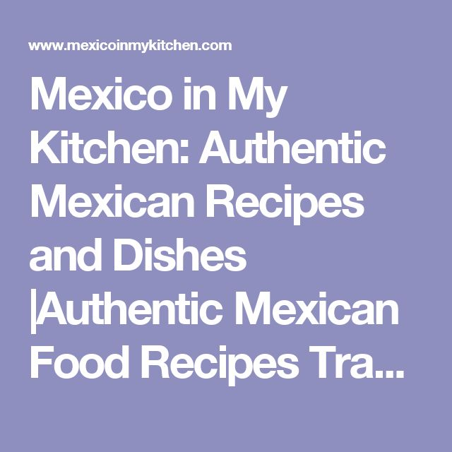 Mexico in My Kitchen: Authentic Mexican Recipes and Dishes        Authentic Mexican Food Recipes Traditional Blog