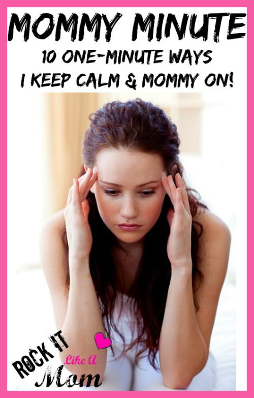 Mommy Minute: 10 Ways I Keep Calm and Mommy On! ~ RockItLikeAMom.com  >>http://rockitlikeamom.com/mommy-minute-10-one-minute-ways-i-keep-calm-mommy-on/