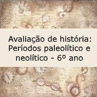 Avaliação de História: Períodos Paleolítico e Neolítico - 6º ano
