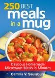 250 Best Meals in a Mug - Delicious Homemade Microwave Meals in Minutes