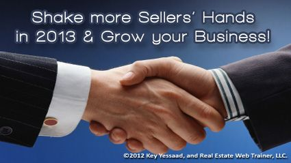 Home Sellers have been, and will continue to be, the foundation of Successful Brokerages - make sure in 2013 you shake a lot of their hands - read more: http://www.realestatewebtrainer.com/apps/blog/show/19172387-real-estate-home-sellers-need-you-to-shake-their-hands