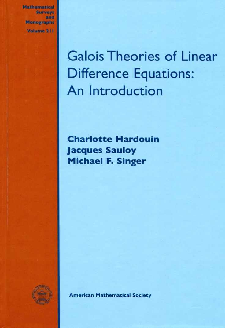 Galois theories of linear difference equations: an introduction / Charlotte Hardouin, Jacques Sauloy, Michael F. Singer.
