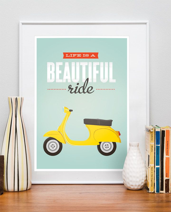 ": This Vespa print ($43) features the quote ""Life is a beautiful ride."""