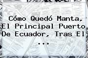 http://tecnoautos.com/wp-content/uploads/imagenes/tendencias/thumbs/como-quedo-manta-el-principal-puerto-de-ecuador-tras-el.jpg Noticias Ecuador. Cómo quedó Manta, el principal puerto de Ecuador, tras el ..., Enlaces, Imágenes, Videos y Tweets - http://tecnoautos.com/actualidad/noticias-ecuador-como-quedo-manta-el-principal-puerto-de-ecuador-tras-el/