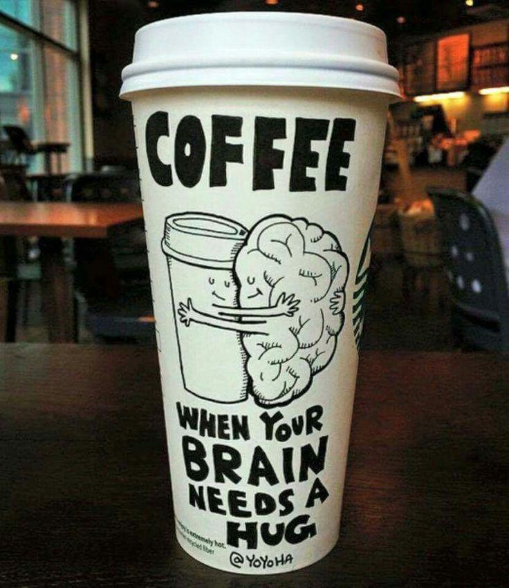 """""""Café: quando seu cérebro precisa de um abraço."""""""