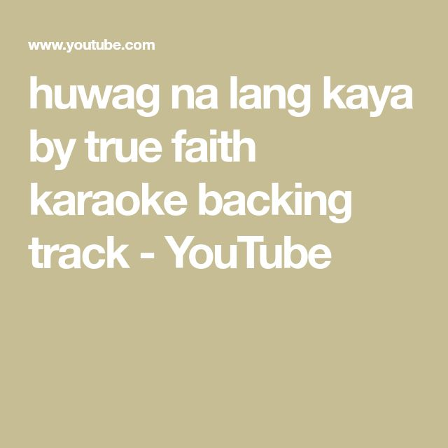huwag na lang kaya by true faith karaoke backing track - YouTube