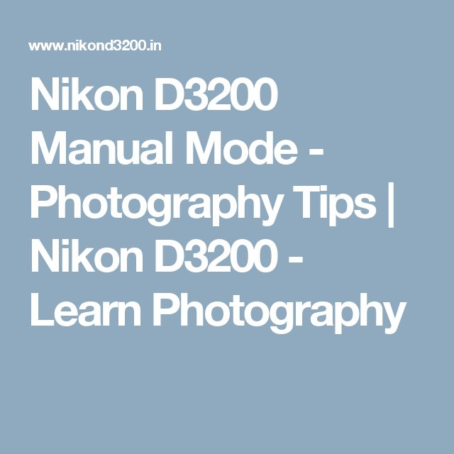 Nikon D3200 Manual Mode - Photography Tips | Nikon D3200 - Learn Photography