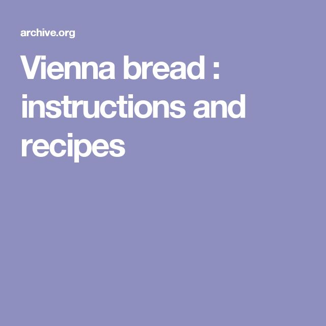 Vienna bread : instructions and recipes