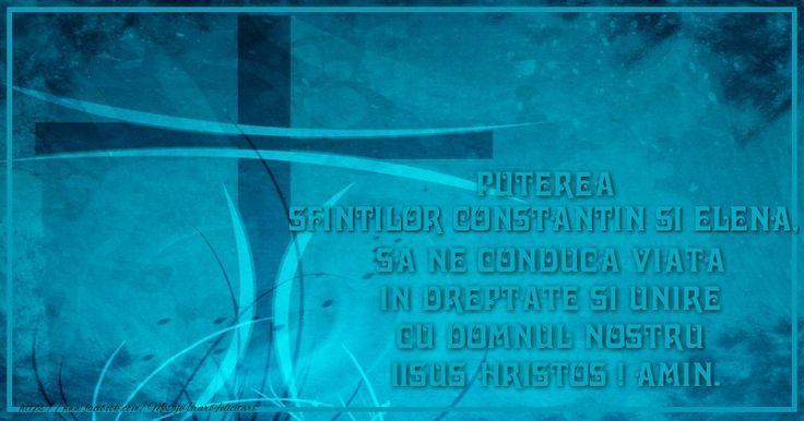 Puterea Sfintilor Constantin si Elena, sa ne conduca viata in dreptate si unire cu Domnul nostru  Iisus Hristos ! Amin.