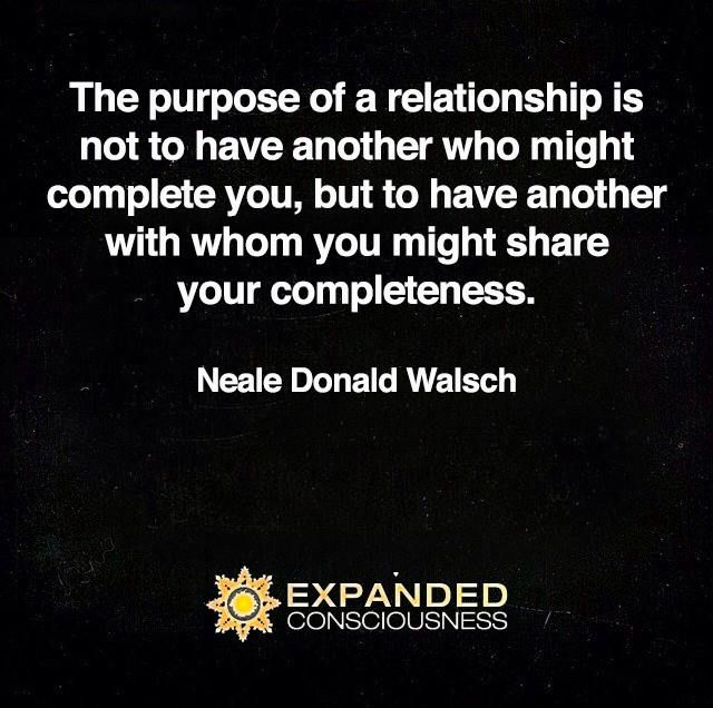 The Purpose Of A Relationship Is Not To Have Another Who Might