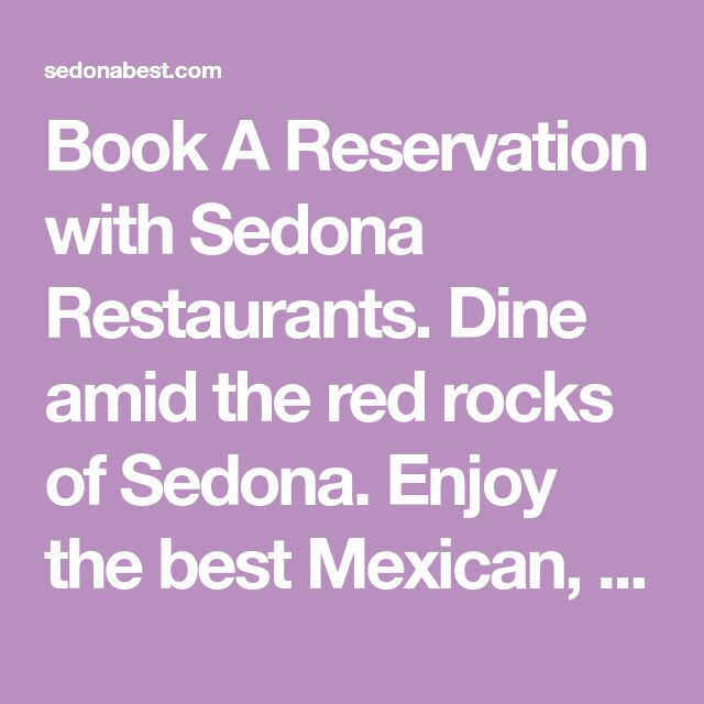Book A Reservation with Sedona Restaurants. Dine amid the red rocks of Sedona. Enjoy the best Mexican, Chinese, Italian and Southwestern food.
