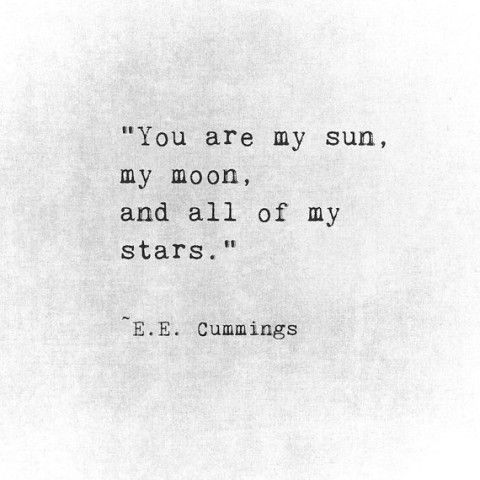 Morning inspiration: You are my sun, my moon, and all of my stars.