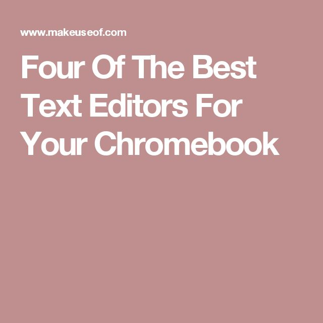 Four Of The Best Text Editors For Your Chromebook