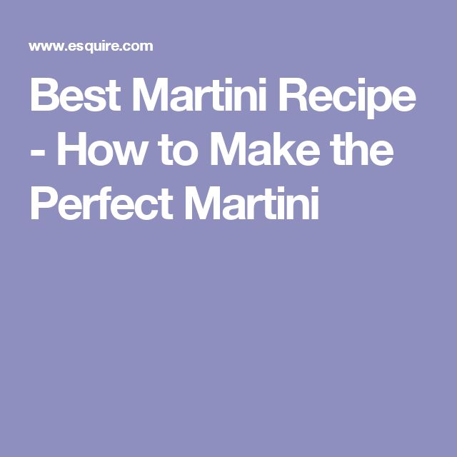 Best Martini Recipe - How to Make the Perfect Martini