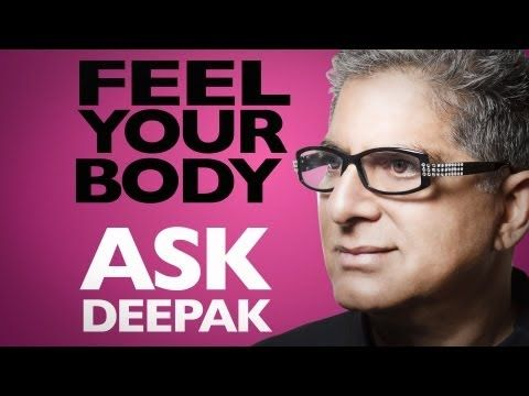 To Know the World Feel Your Body | Ask Deepak!