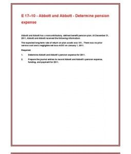 E 17–10 - Abbott and Abbott - Determine pension expense Abbott and Abbott has a noncontributory, defined benefit pension plan. At December 31, 2011, Abbott and Abbott received the following information: The expected long-term rate of…  (More)