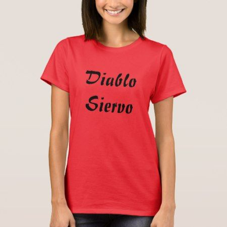 diablo siervo  -  devil servant in Spanish T-Shirt - tap, personalize, buy right now!