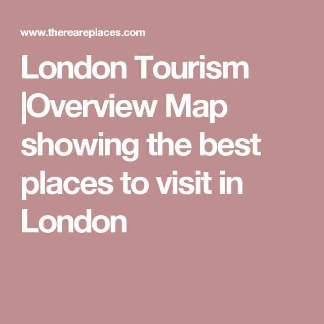 London Tourism  Overview Map showing the best places to  visit in London