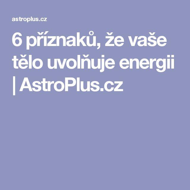 6 příznaků, že vaše tělo uvolňuje energii | AstroPlus.cz