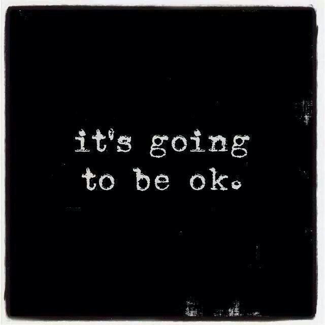 It's going to be ok...thankful for people in my world who help me remember this!