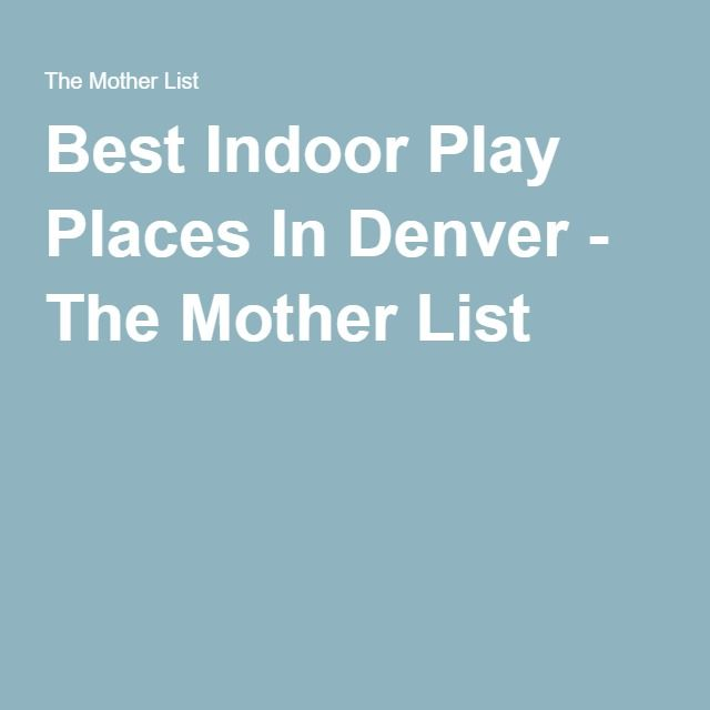 Best Indoor Play Places In Denver - The Mother List
