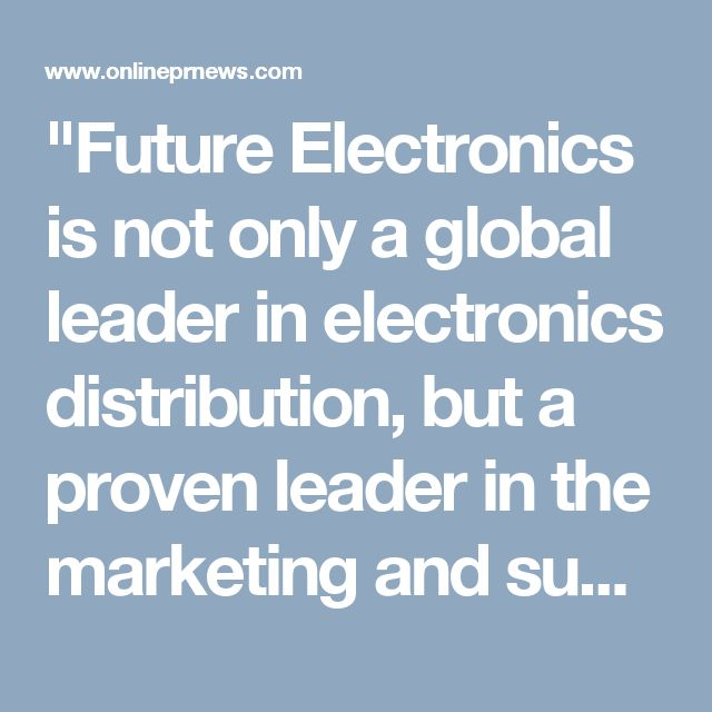 """""""Future Electronics is not only a global leader in electronics distribution, but a proven leader in the marketing and support of wireless products and solutions. Robert Miller, President of Future Electronics, congratulated his team on the completion of the company's new global distribution agreement with Briowireless Inc."""