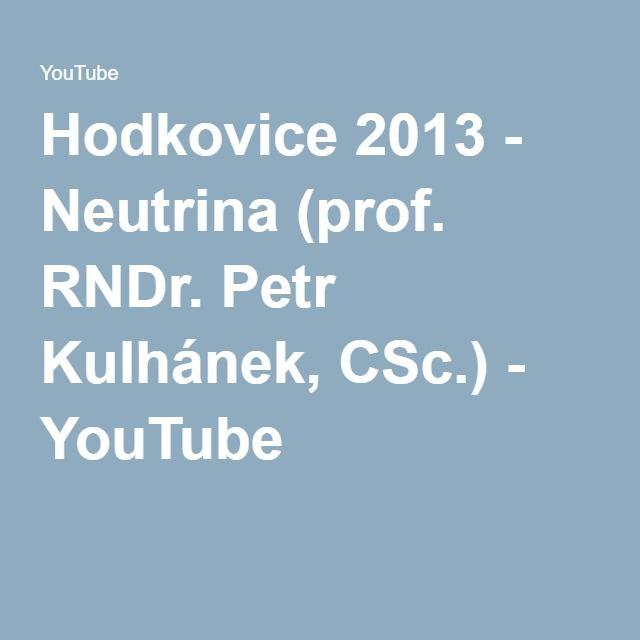 Hodkovice 2013 - Neutrina (prof. RNDr. Petr Kulhánek, CSc.) - YouTube
