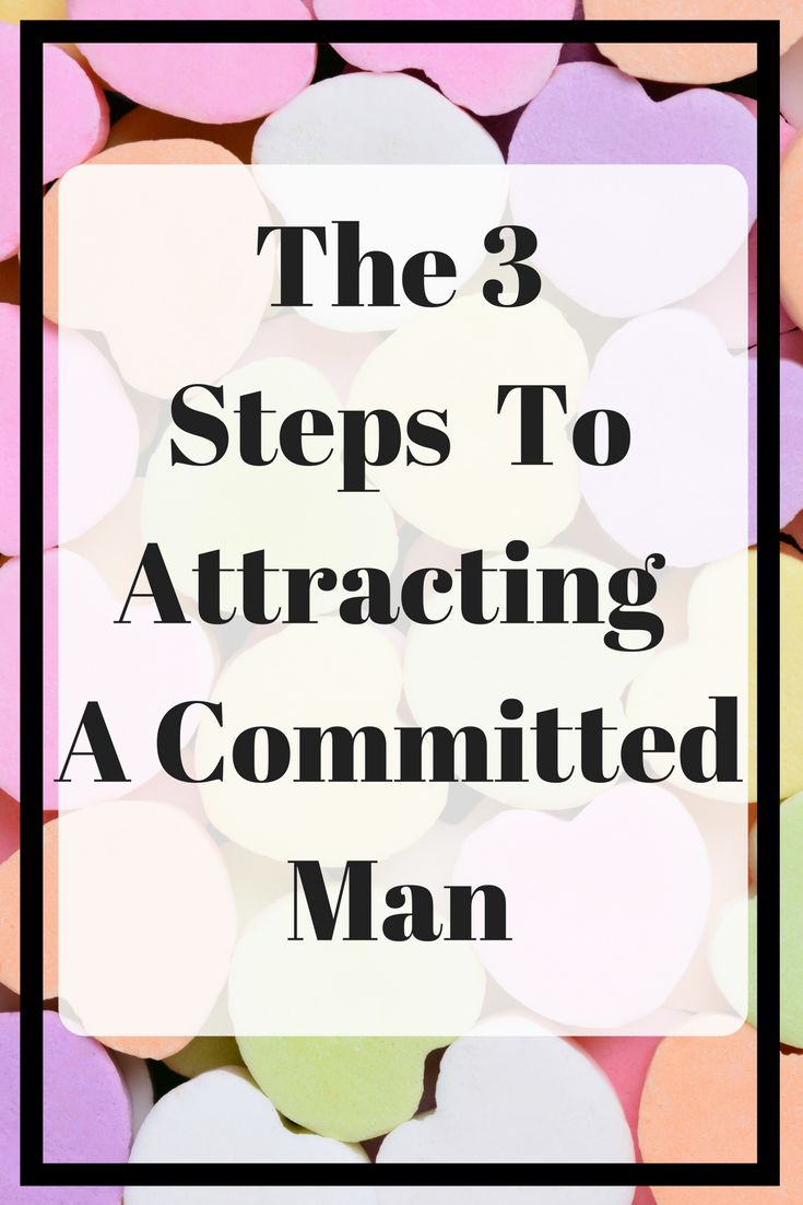 3 steps to get a man to commit