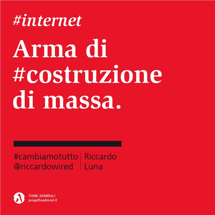 #Internet. Arma di #costruzione di massa.  #cambiamotutto    http://www.cambiamotutto.it/  http://www.progettoadmiral.it/
