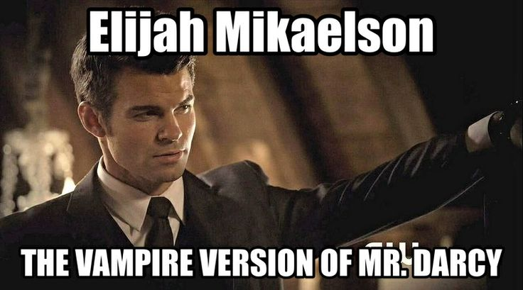 Elijah Mikaelson - Mr. Darcy. whomever wrote this ^^^ is awesome.<- Agreed!! I don't think it could have been put any better.
