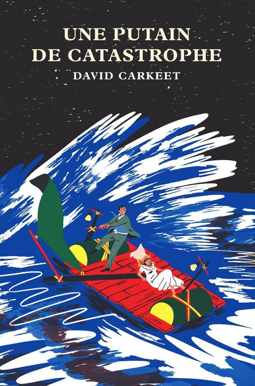 Couverture de Une putain de catastrophe, un livre écrit par David CARKEET (dessin de Simon Roussin)