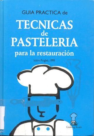Guia practica de tecnicas de pasteleria para la restaruacIión