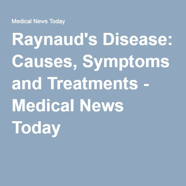 Raynaud's Disease: Causes, Symptoms and Treatments - Medical News Today