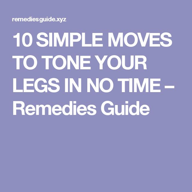 10 SIMPLE MOVES TO TONE YOUR LEGS IN NO TIME – Remedies Guide