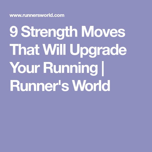 9 Strength Moves That Will Upgrade Your Running | Runner's World