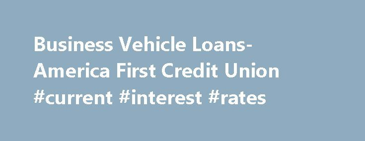 Business Vehicle Loans- America First Credit Union #current #interest #rates http://loan.remmont.com/business-vehicle-loans-america-first-credit-union-current-interest-rates/  #business loan rates # BUSINESS LOANS MENU Business Vehicle Loans This program gives eligible company representatives the ability to buy vehicles in their businesses' names. America First offers Business Vehicle Loans that are flexible and friendly: Competitive rates Up to 72-month terms 20% cash injection/down payment…