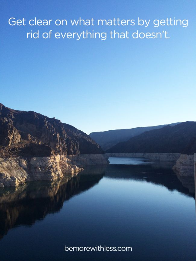 Get clear on what matters by getting rid of everything that doesn't. - simplicity quote from bemorewithless.com