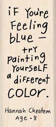 if you're feeling blue...try painting yourself a different color.